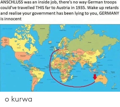 Polandball: ANSCHLUSS was an inside job, there's no way German troops  could've travelled THIS far to Austria in 1935. Wake up retards  and realise your government has been lying to you, GERMANY  is innocent o kurwa