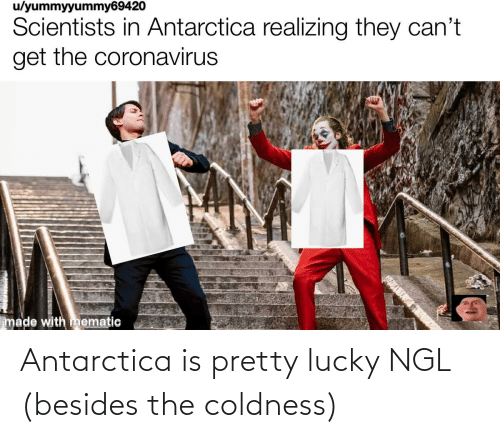 Antarctica: Antarctica is pretty lucky NGL (besides the coldness)