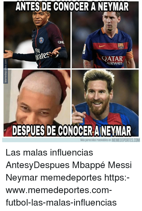 qatar airways: ANTES DE CONOCER A NEYMAR  GNE  Fty  Rates:  QATAR  AIRWAYS  DESPUES DE CONOCER A NEYMAR  Más parecidos razonobles en MEMEDEPORTES.COM Las malas influencias AntesyDespues Mbappé Messi Neymar memedeportes https:-www.memedeportes.com-futbol-las-malas-influencias