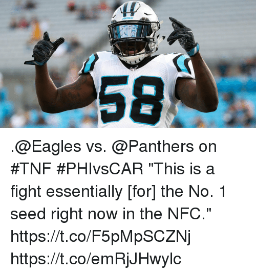 """Philadelphia Eagles, Memes, and Panthers: ANTHERS .@Eagles vs. @Panthers on #TNF #PHIvsCAR  """"This is a fight essentially [for] the No. 1 seed right now in the NFC."""" https://t.co/F5pMpSCZNj https://t.co/emRjJHwylc"""