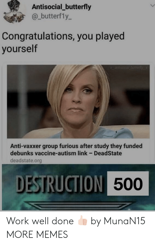 Antisocial: Antisocial_butterfly  @_butterfly-  Congratulations, you played  yourself  Anti-vaxxer group furious after study they funded  debunks vaccine-autism link - DeadState  deadstate.org  DESTRUCTION  500 Work well done 👍🏻 by MunaN15 MORE MEMES
