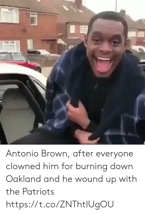 oakland: Antonio Brown, after everyone clowned him for burning down Oakland and he wound up with the Patriots https://t.co/ZNThtIUgOU