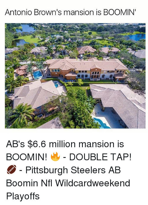 Pittsburgh Steeler: Antonio Brown's mansion is BOOMIN' AB's $6.6 million mansion is BOOMIN! 🔥 - DOUBLE TAP! 🏈 - Pittsburgh Steelers AB Boomin Nfl Wildcardweekend Playoffs