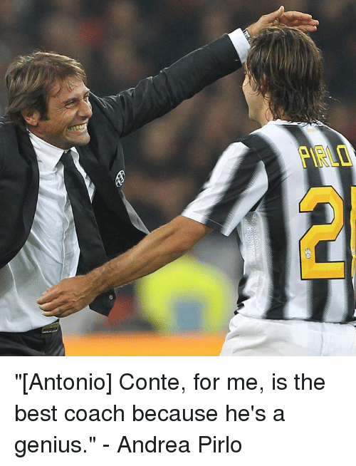 "Memes, Andrea Pirlo, and Andrea: ""[Antonio] Conte, for me, is the best coach because he's a genius.""  - Andrea Pirlo"