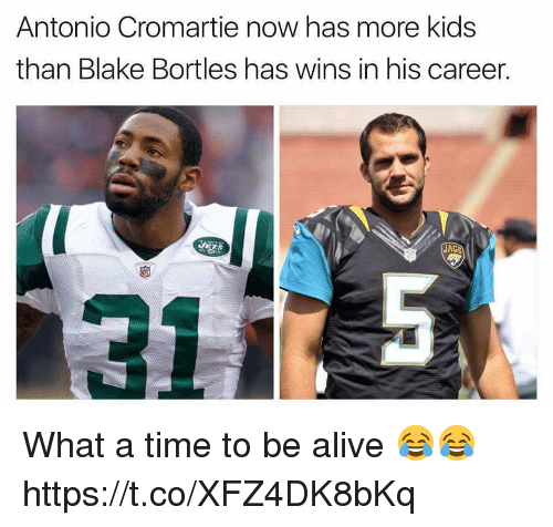 Alive, Antonio Cromartie, and Memes: Antonio Cromartie now has more kids  than Blake Bortles has wins in his career.  JAGS What a time to be alive 😂😂 https://t.co/XFZ4DK8bKq