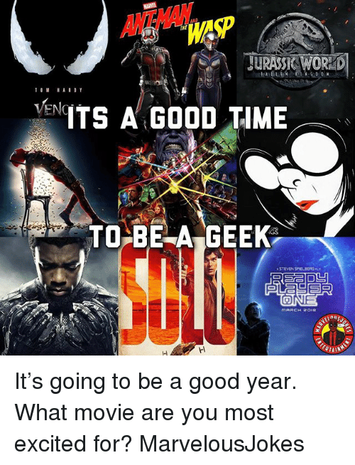 A Good Year: ANTWAN  THE  WAP  JURASSK WORKD  ENTS A GOOD TIME  TOE A GEEK  STEVEN SPIOLDERGR It's going to be a good year. What movie are you most excited for? MarvelousJokes