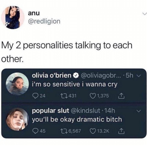 olivia: anu  @redligion  My 2 personalities talking to each  other  olivia o'brien @oliviagobr... 5h v  i'm so sensitive i wanna cry  924 0431 1,375  popular slut @kindslut.14h  you'll be okay dramatic bitch  945 6,567 13.2K