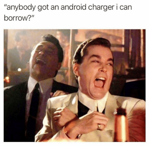 "Android, Borrow, and Got: ""anybody got an android charger i can  borrow?"""