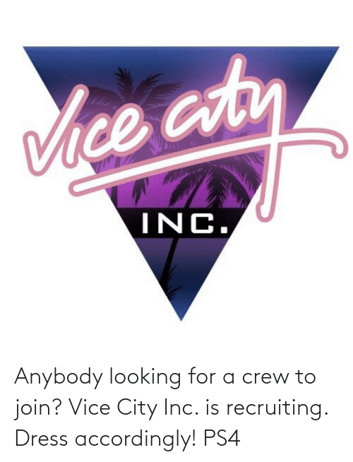 accordingly: Anybody looking for a crew to join? Vice City Inc. is recruiting. Dress accordingly! PS4