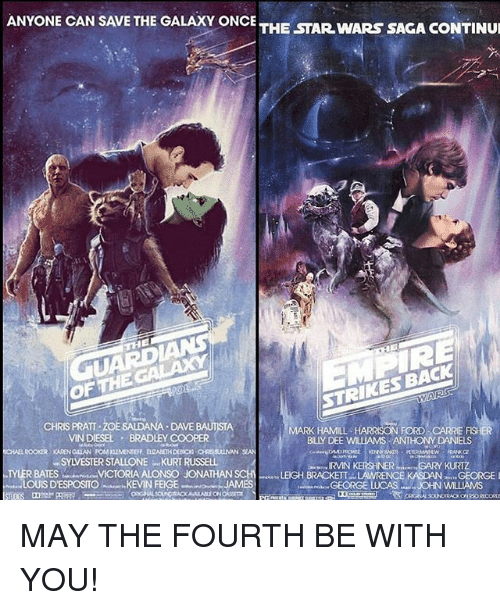 Bradley Cooper: ANYONE CAN SAVE THE GALAXY ONCE  THE STAR WARS SAGA CONTINUI  OF THE  CHRIS PRATT DAVE  MARK HAMILL  HARRISON FORD  VINDIESEL BRADLEY COOPER  BLY DEE WILMAMS ANTHONY DANIELS  SYWESTERSTALLONE KURT RUSSELL  IRVIN KERSHNER  R BATES VICTORIA ALONSO JONATHAN  SCHI LEIGH BRACKETT LAWRENCE  LOUIS D'ESPOSITO  suer, KEVIN FEIGE  JAMES MAY THE FOURTH BE WITH YOU!