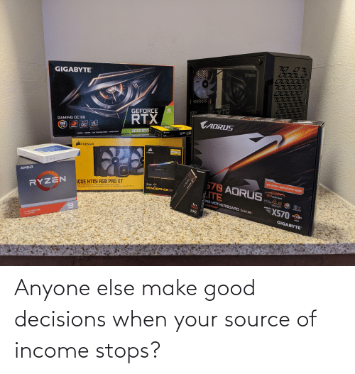 Stops: Anyone else make good decisions when your source of income stops?