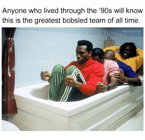 Memes, Time, and 90's: Anyone who lived through the '90s will know  this is the greatest bobsled team of all time  THR