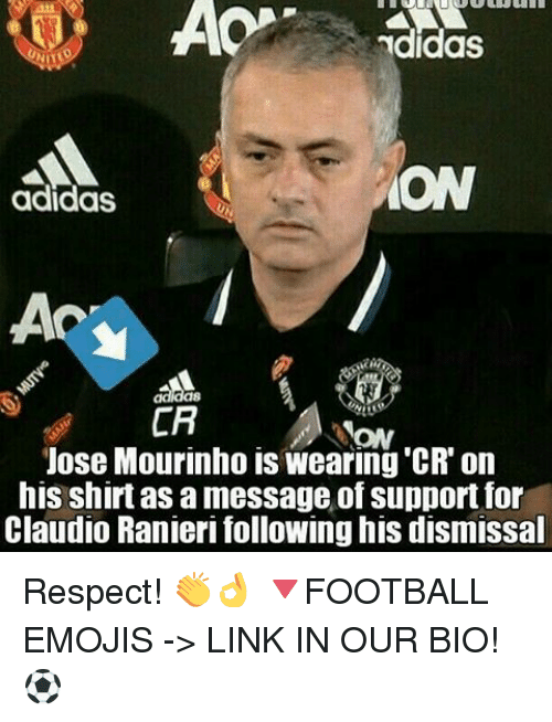 Ranieri: AOP  ON  adidas  a8  CA  Jose Mourinho is wearing CR on  his shirt as a message of support for  Claudio Ranieri following his dismissal Respect! 👏👌 🔻FOOTBALL EMOJIS -> LINK IN OUR BIO! ⚽