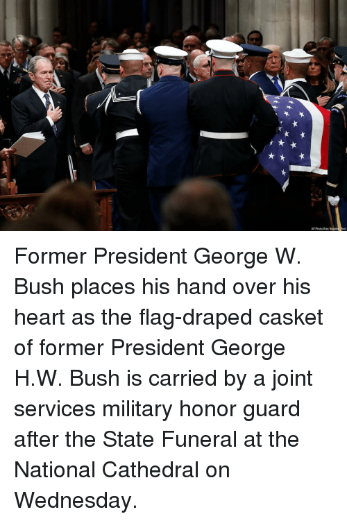 George W. Bush, Memes, and Heart: AP Photo/Alex Brandon. Pool Former President George W. Bush places his hand over his heart as the flag-draped casket of former President George H.W. Bush is carried by a joint services military honor guard after the State Funeral at the National Cathedral on Wednesday.