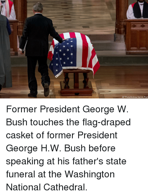 George W. Bush, Memes, and Pool: AP Photo/Andrew Harnik, Pool Former President George W. Bush touches the flag-draped casket of former President George H.W. Bush before speaking at his father's state funeral at the Washington National Cathedral.