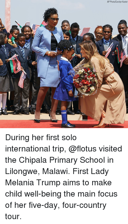 Melania Trump, Memes, and School: AP Photo/Carolyn Kaster During her first solo international trip, @flotus visited the Chipala Primary School in Lilongwe, Malawi. First Lady Melania Trump aims to make child well-being the main focus of her five-day, four-country tour.