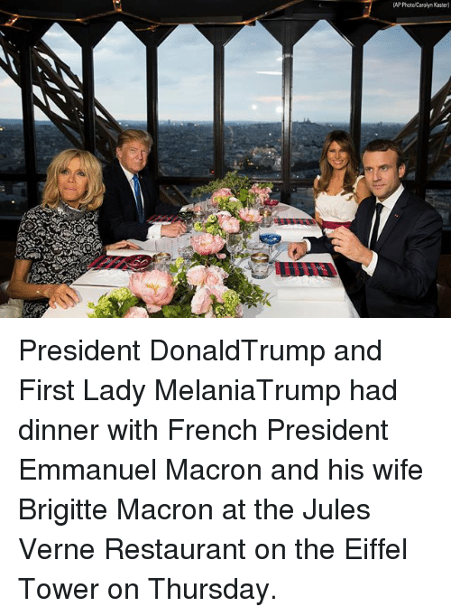 Eiffel Towering: AP Photo Carolyn Kaster) President DonaldTrump and First Lady MelaniaTrump had dinner with French President Emmanuel Macron and his wife Brigitte Macron at the Jules Verne Restaurant on the Eiffel Tower on Thursday.
