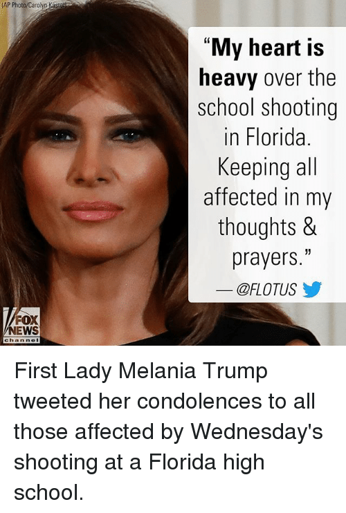 """Wednesdays: AP Photo/Carolyo Kaste  """"My heart is  heavy over the  school shooting  in Florida.  Keeping all  affected in my  thoughts &  prayers.""""  @FLOTUS步  FOX  NEWS  channe First Lady Melania Trump tweeted her condolences to all those affected by Wednesday's shooting at a Florida high school."""