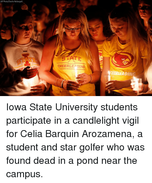 Charlie, Memes, and Iowa: (AP Photo/Charlie Neibergall)  CHEERLE DING  TA  IVERS  HERLEADING Iowa State University students participate in a candlelight vigil for Celia Barquin Arozamena, a student and star golfer who was found dead in a pond near the campus.