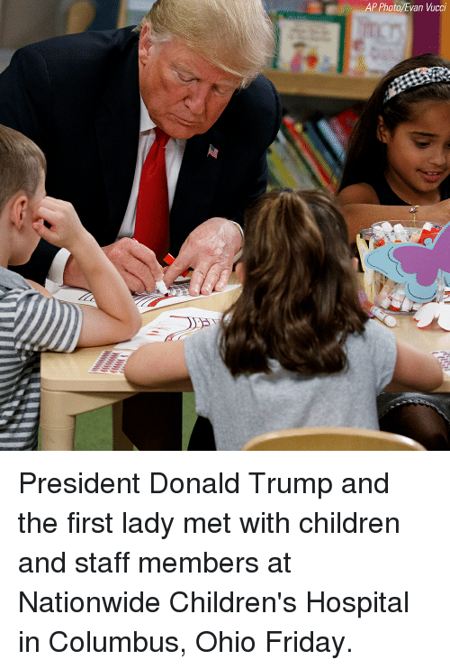 Nationwide: AP Photo Evan Vucci President Donald Trump and the first lady met with children and staff members at Nationwide Children's Hospital in Columbus, Ohio Friday.