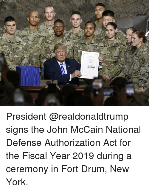 Memes, New York, and John McCain: (AP Photo/Hans Pennink  NE  GR  MY President @realdonaldtrump signs the John McCain National Defense Authorization Act for the Fiscal Year 2019 during a ceremony in Fort Drum, New York.