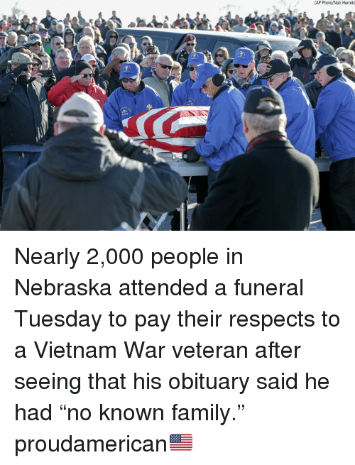"""Family, Memes, and Nebraska: (AP Photo/Nati Harnik) Nearly 2,000 people in Nebraska attended a funeral Tuesday to pay their respects to a Vietnam War veteran after seeing that his obituary said he had """"no known family."""" proudamerican🇺🇸"""