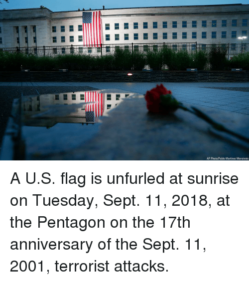 Memes, Sunrise, and Sept: AP Photo/Pablo Martinez Monsivais A U.S. flag is unfurled at sunrise on Tuesday, Sept. 11, 2018, at the Pentagon on the 17th anniversary of the Sept. 11, 2001, terrorist attacks.