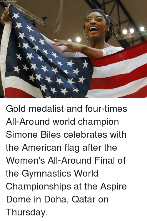 Qatar: AP Photo/Vadim Ghirda Gold medalist and four-times All-Around world champion Simone Biles celebrates with the American flag after the Women's All-Around Final of the Gymnastics World Championships at the Aspire Dome in Doha, Qatar on Thursday.