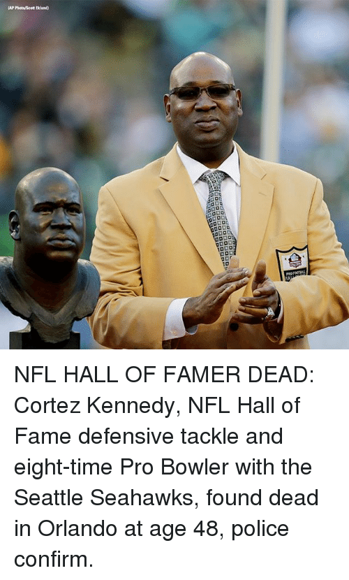 Seattle Seahawks: (AP PhotoScott Eklund)  10 NFL HALL OF FAMER DEAD: Cortez Kennedy, NFL Hall of Fame defensive tackle and eight-time Pro Bowler with the Seattle Seahawks, found dead in Orlando at age 48, police confirm.