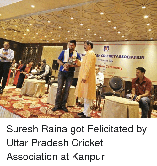 Memes, Cricket, and 🤖: AP  Welcomes You  itation Ceremony  10th May, 2017 Suresh Raina got Felicitated by Uttar Pradesh Cricket Association at Kanpur