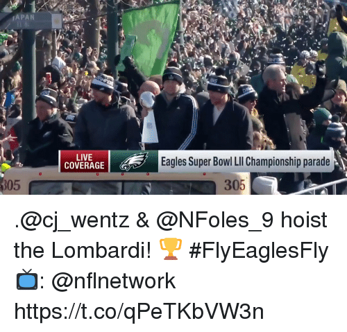 lombardi: APAN  LIVE  COVERAGE  Eagles Super Bowl LI Championship parade  305  305 .@cj_wentz & @NFoles_9 hoist the Lombardi! 🏆 #FlyEaglesFly  📺: @nflnetwork https://t.co/qPeTKbVW3n