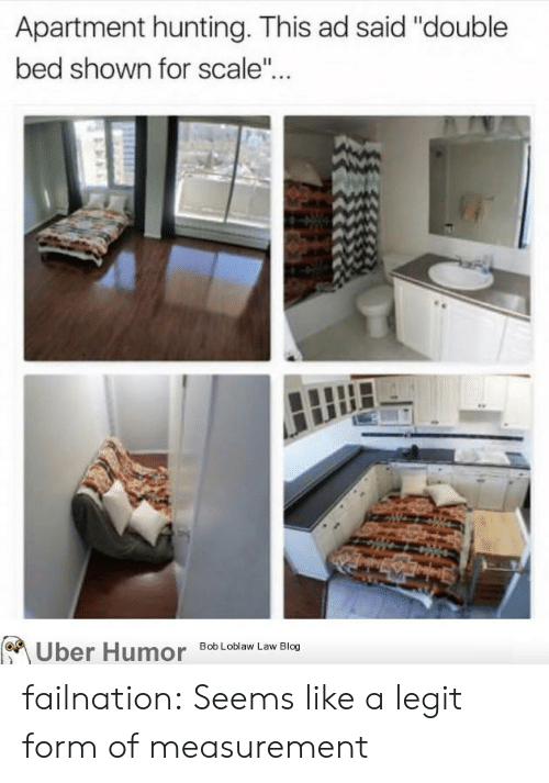 """For Scale: Apartment hunting. This ad said """"double  bed shown for scale""""  on  Uber  Humor  Bob Loblaw Law Blog failnation:  Seems like a legit form of measurement"""