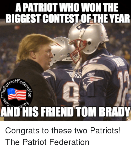 Congrations: APATRIOTINHOWONTHE  BIGGEST CONTESTOFTHE YEAR  AND HIS FRIEND TOM BRADY Congrats to these two Patriots! The Patriot Federation