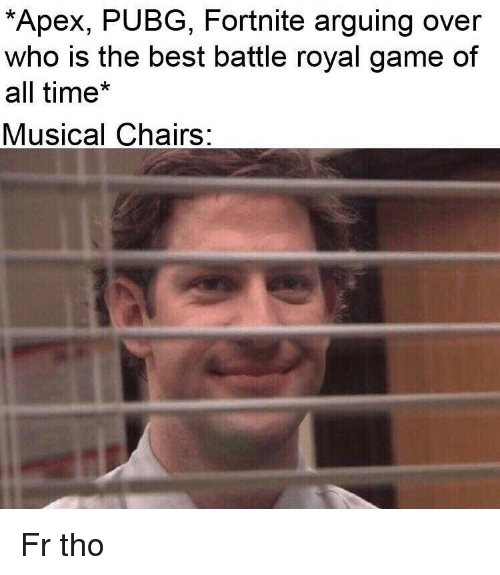 Funny, Apex, and Best: Apex, PUBG, Fortnite arguing over  who is the best battle royal game of  all time*  Musical Chairs