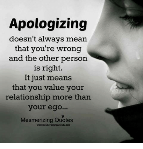 Apologizing Doesnt Always Mean That Youre Wrong And The Other