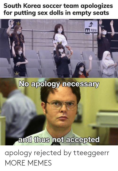 rejected: apology rejected by tteeggeerr MORE MEMES