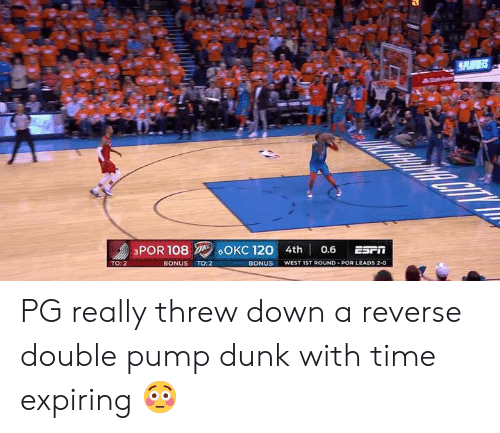 Dunk, Time, and Down: aPOR 108  OKC 120 4th 0.6  TO:2  BONUS TO:2  BONUS  WEST IST ROUNDPOR LEADS 2-0 PG really threw down a reverse double pump dunk with time expiring 😳