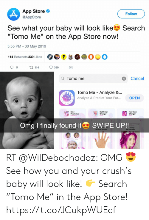 """Crush, Funny, and Omg: App Store  Follow  @AppStore  See what your baby will look like  """"Tomo Me"""" on the App Store now!  Search  5:55 PM -30 May 2019  114 Retweets 339 Likes  ti 114  339  Q Tomo me  Cancel  Tomo Me Analyze &...  OPEN  Analyze & Predict Your Fut...  Baby  Prediction  Nail Color  Hair Color  Changer  Changer  Omg finally found it  SWIPE UP!!  change  the hair color  will look like  on top of each nail RT @WilDebochadoz: OMG 😍 See how you and your crush's baby will look like! 👉 Search """"Tomo Me"""" in the App Store! https://t.co/JCukpWUEcf"""