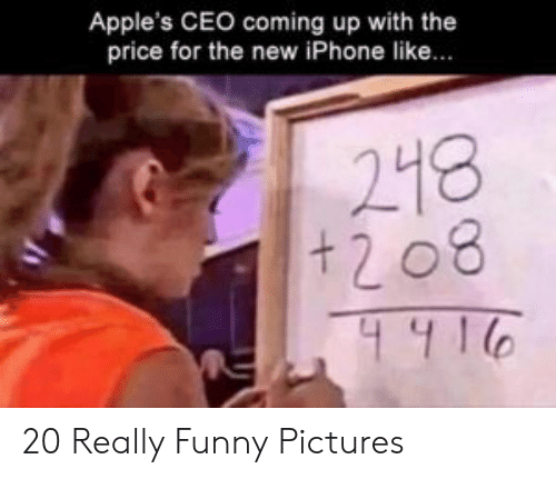 Funny, Iphone, and New Iphone: Apple's CEO coming up with the  price for the new iPhone like...  218  +208 20 Really Funny Pictures