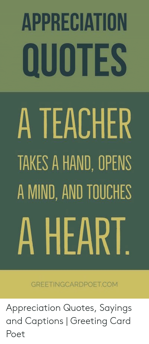 APPRECIATION QUOTES a TEACHER TAKES a HAND OPENS a MIND AND ...