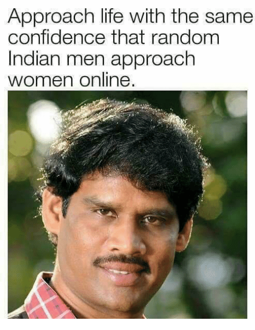 randomizer: Approach life with the same  confidence that random  Indian men approach  women online  et