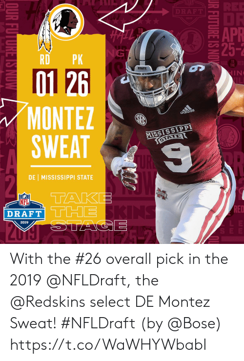 NFL draft: APR  25-2  TD  RDPK  TO  THE  01 26  MONTEZ  MISSISSIPPI  DE 1 MISSISSIPPI STATE  as  NFL  DRAFT  RED  2019 With the #26 overall pick in the 2019 @NFLDraft, the @Redskins select DE Montez Sweat! #NFLDraft (by @Bose) https://t.co/WaWHYWbabI