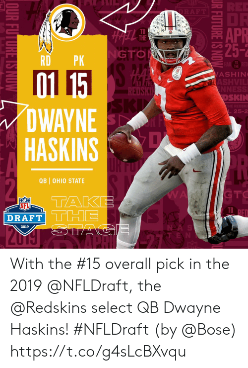 NFL draft: APR  TO  THE  GTO  RDPK  TO  THE  01 15  DWAYNE  HASKINSD  ASHIN  TO THE  EDSKİ  DSKIN  L25-2  QB OHIO STATE  GTC  NFL  DRAFT  TD  NDA  2019 With the #15 overall pick in the 2019 @NFLDraft, the @Redskins select QB Dwayne Haskins! #NFLDraft (by @Bose) https://t.co/g4sLcBXvqu