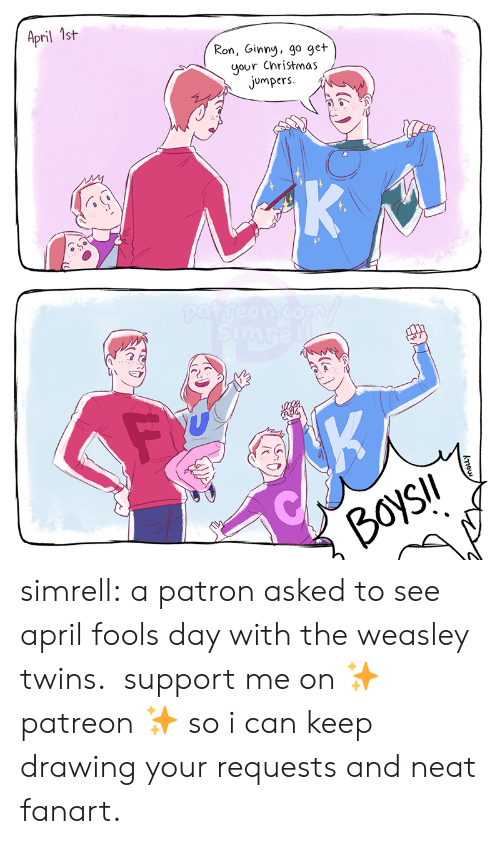 fools: April 1st  Ron, Ginny, go get  your Christmas  jumpers  K  patreon.com  simre  K  BoysIl  kou simrell:  a patron asked to see april fools day with the weasley twins.  support me on ✨ patreon ✨ so i can keep drawing your requests and neat fanart.