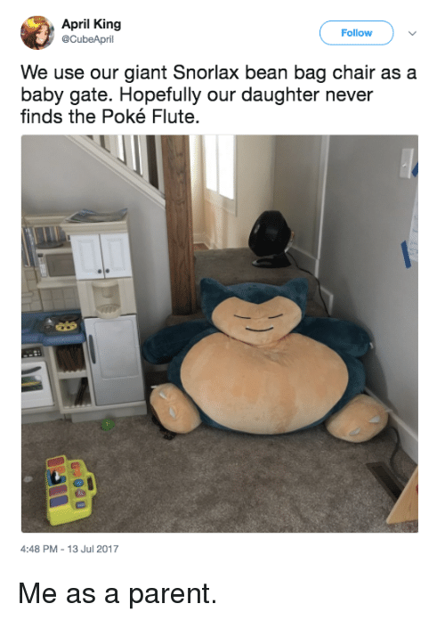 Memes, Giant, and Chair: April King  @CubeApril  Follow  We use our giant Snorlax bean bag chair as a  baby gate. Hopefully our daughter never  finds the Poké Flute.  4:48 PM-13 Jul 2017 Me as a parent.