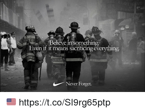 Football, Memes, and Nfl: APTAIN  FD  Believe in something  Even if it means sacrificing everything.  @NFL MEMES  Never Forget. 🇺🇸 https://t.co/SI9rg65ptp