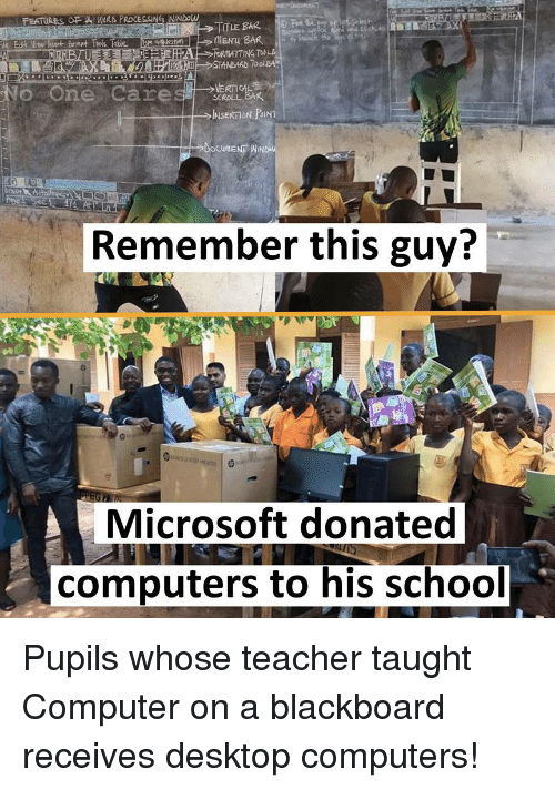 Blackboard: aquest  STANDARD  SCROLL B4K  Remember this guy?  Microsoft donated  computers to his school <p>Pupils whose teacher taught Computer on a blackboard receives desktop computers!</p>
