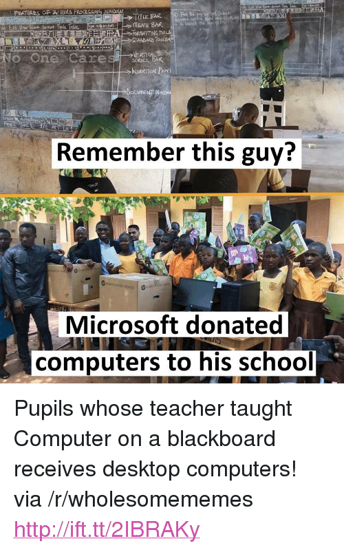 """Blackboard: aquest  STANDARD  SCROLL B4K  Remember this guy?  Microsoft donated  computers to his school <p>Pupils whose teacher taught Computer on a blackboard receives desktop computers! via /r/wholesomememes <a href=""""http://ift.tt/2IBRAKy"""">http://ift.tt/2IBRAKy</a></p>"""