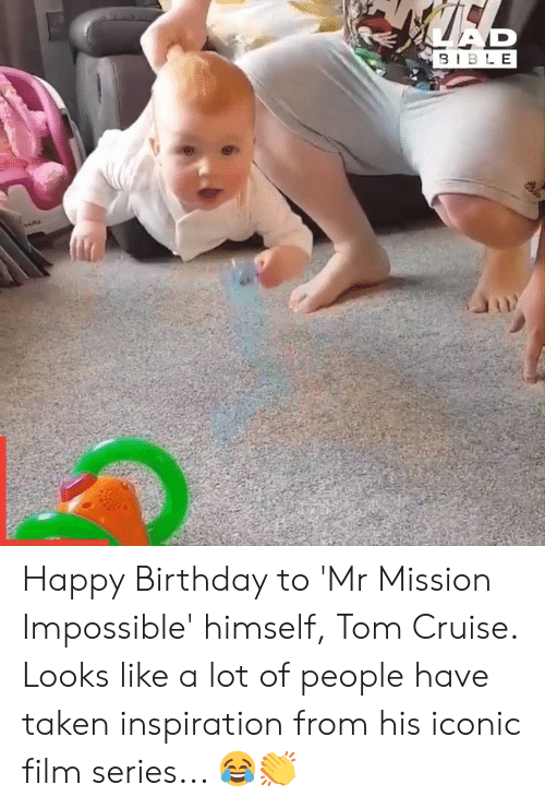 Birthday, Dank, and Taken: AR  9IBLE Happy Birthday to 'Mr Mission Impossible' himself, Tom Cruise. Looks like a lot of people have taken inspiration from his iconic film series... 😂👏