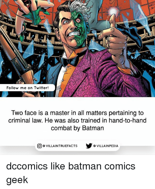 Combate: AR  Follow me on Twitter!  Two face is a master in all matters pertaining to  criminal law. He was also trained in hand-to-hand  combat by Batman  回@VILLA IN TRUEFACTS  步@VILLA IN PEDI dccomics like batman comics geek